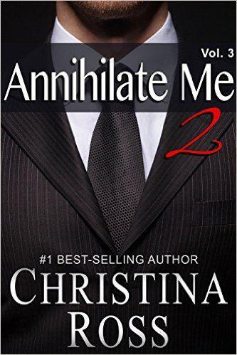 Annihilate Me 2, Vol. 3 (The Annihilate Me/Unleash Me Series) - Kindle edition by Christina Ross. Romance Kindle eBooks @ Amazon.com.