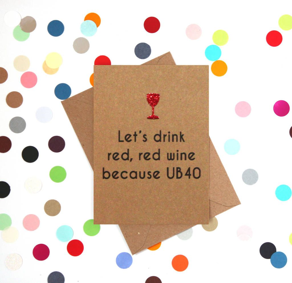 Red Red Wine Because Ub40 Funny 40th Birthday Card Cards