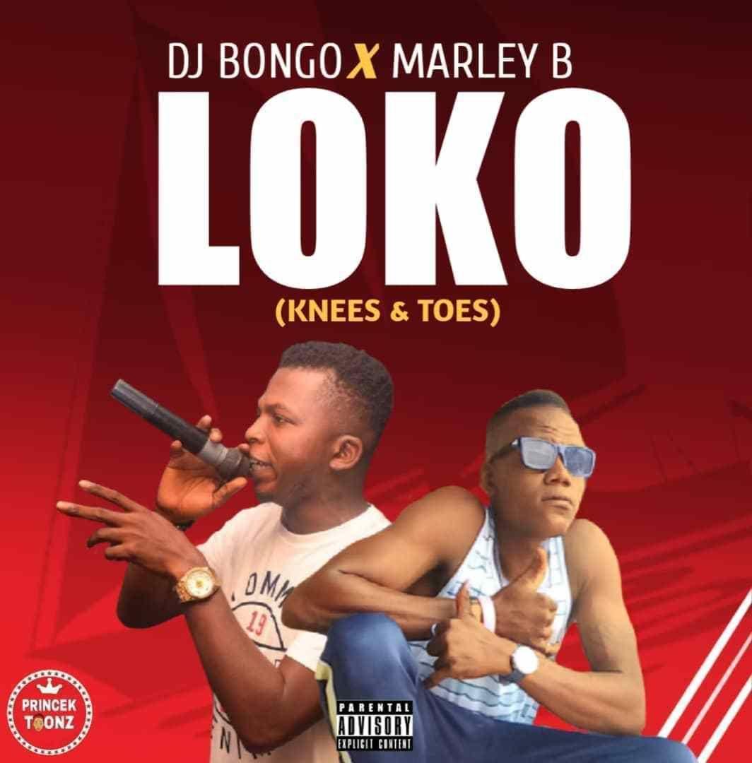 DJ Bongo X Marley B - Loko (Knees & Toes) | Latest Music