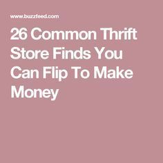 26 Common Thrift Store finds that you can turn around to earn money #thriftstorefinds