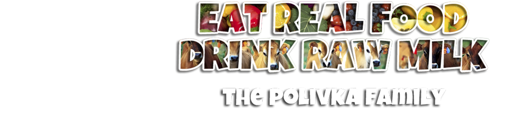 The Polivka Family|Eat Real Food, Drink Raw Milk