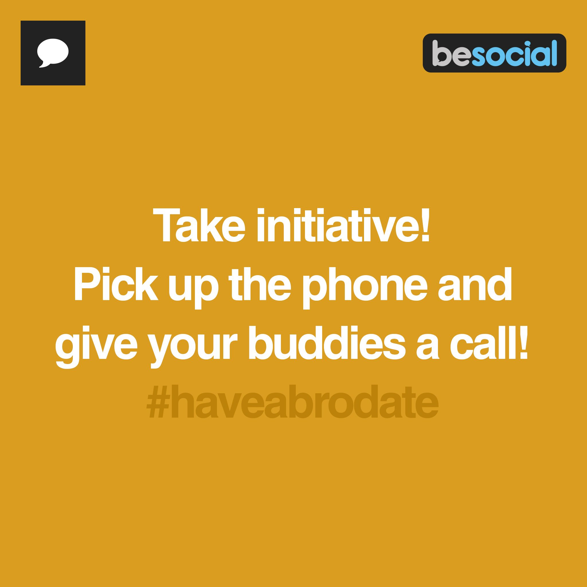 #BeSocial - Take Initiative! Pick up the phone & give your
