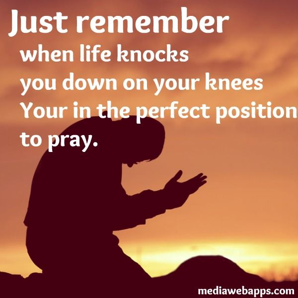 Quotes About Praying On Your Knees