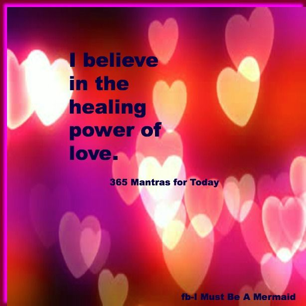 I Believe In The Healing Power Of Love Inspirational Quotes Spiritual Quotes Affirmations