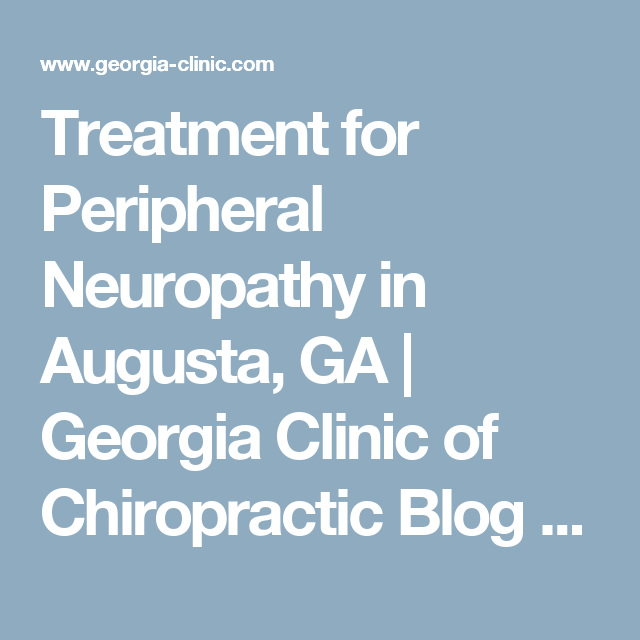 Treatment for Peripheral Neuropathy in Augusta, GA | Georgia Clinic of Chiropractic Blog - Augusta GA