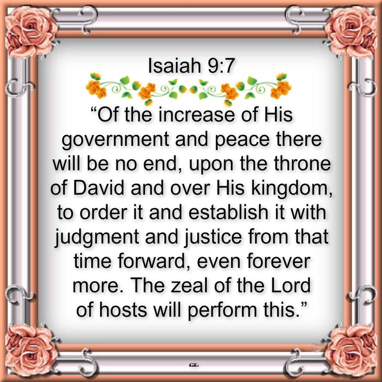 """Isaiah 9:7 """"Of the increase of His government and peace there will be no  end, upon the throne of David and over His kingdom,…   Lord of hosts, Psalm  24 kjv, Lord"""