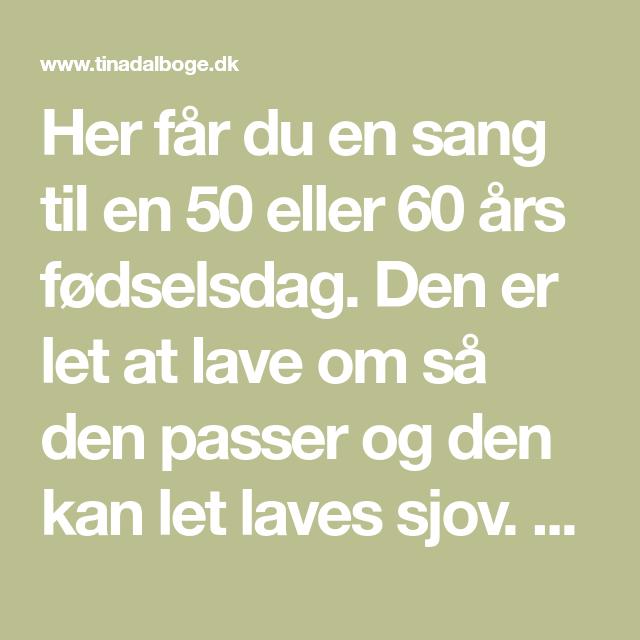 Her Far Du En Sang Til En 50 Eller 60 Ars Fodselsdag Den Er Let At Lave Om Sa Den Passer Og Den Kan Let Laves Sjov Du Far O 60