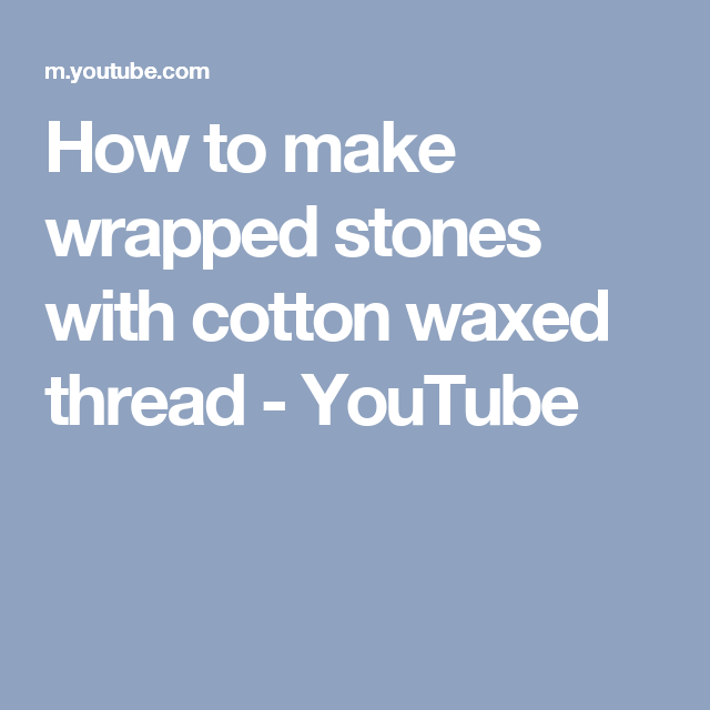 How to make wrapped stones with cotton waxed thread - YouTube