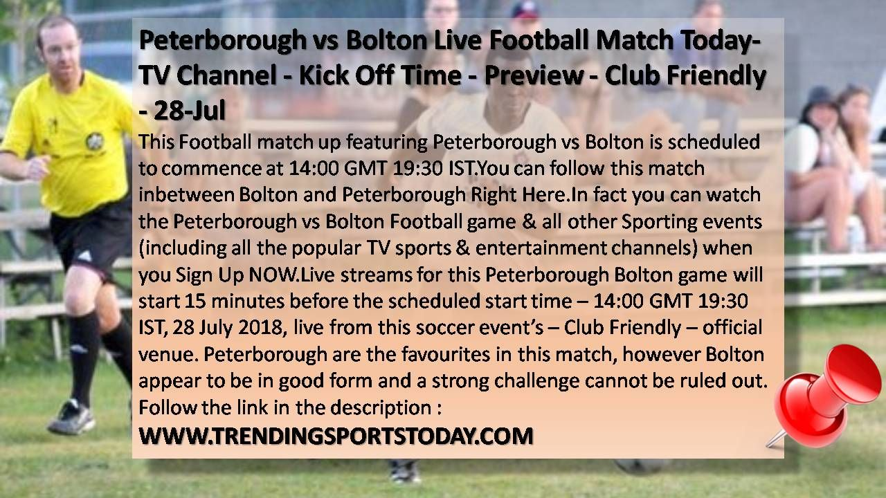 Peterborough Vs Bolton Live Football Match Today Tv Channel Kick Off Time Preview Club Friendly 28 Jul Htt Tv Channel Live Football Match Streaming Tv