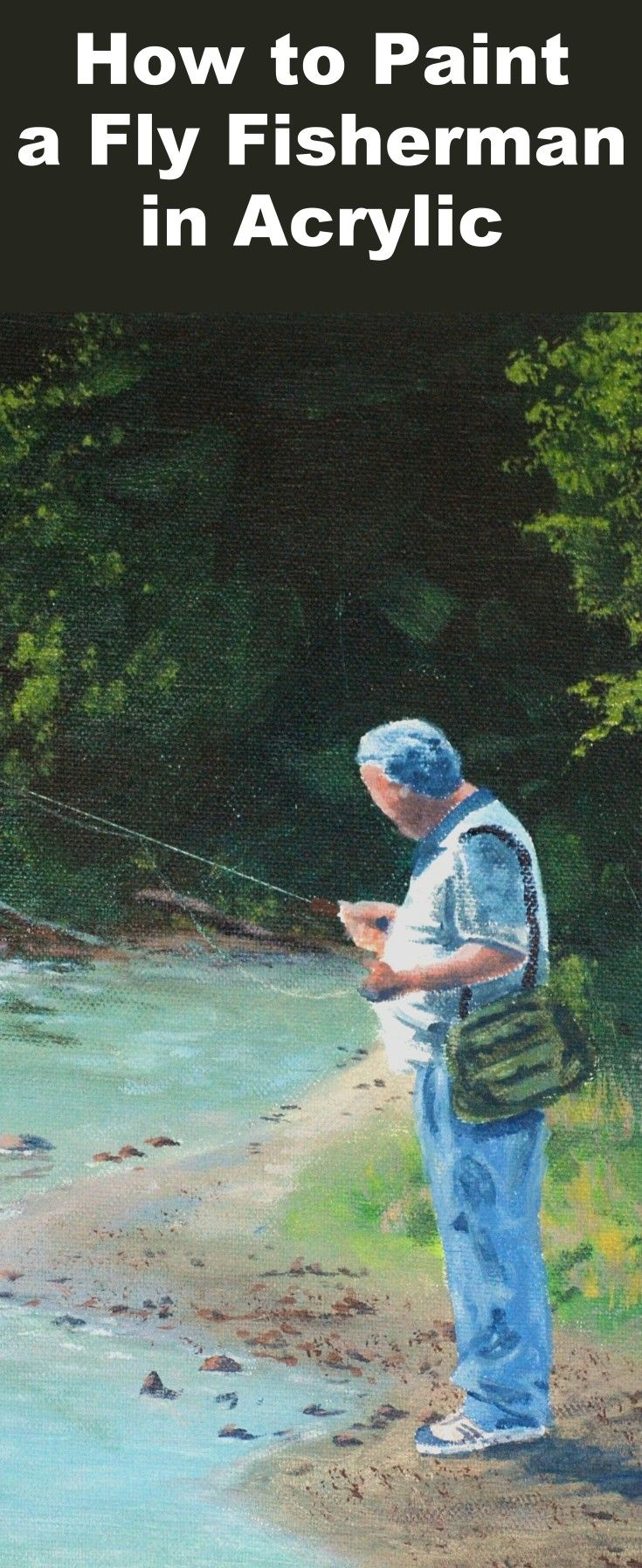 Learn To Paint A Figure Fly Fishing With This Acrylic Painting Tutorial Online Art Lessons Fly Fisherman Learn Acrylic Painting