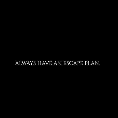 Escape plan.