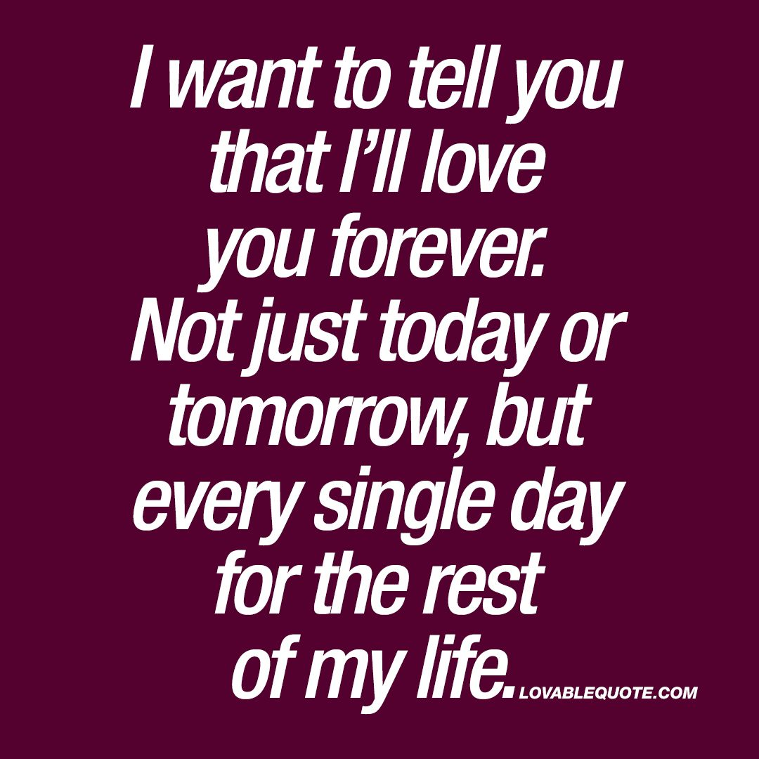 I Want To Tell You That Ill Love You Forever I Love You Quotes
