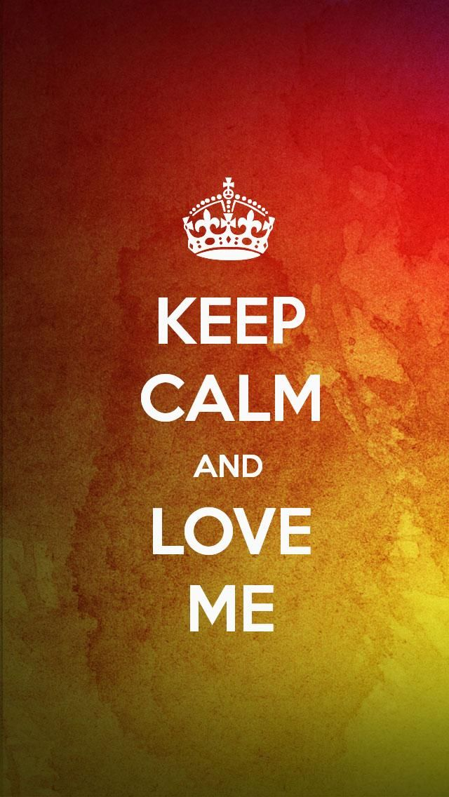KEEP CALM AND LOVE ME, the iPhone 5 KEEP CALM Wallpaper I just pinned!   Keep Calm   Keep calm ...