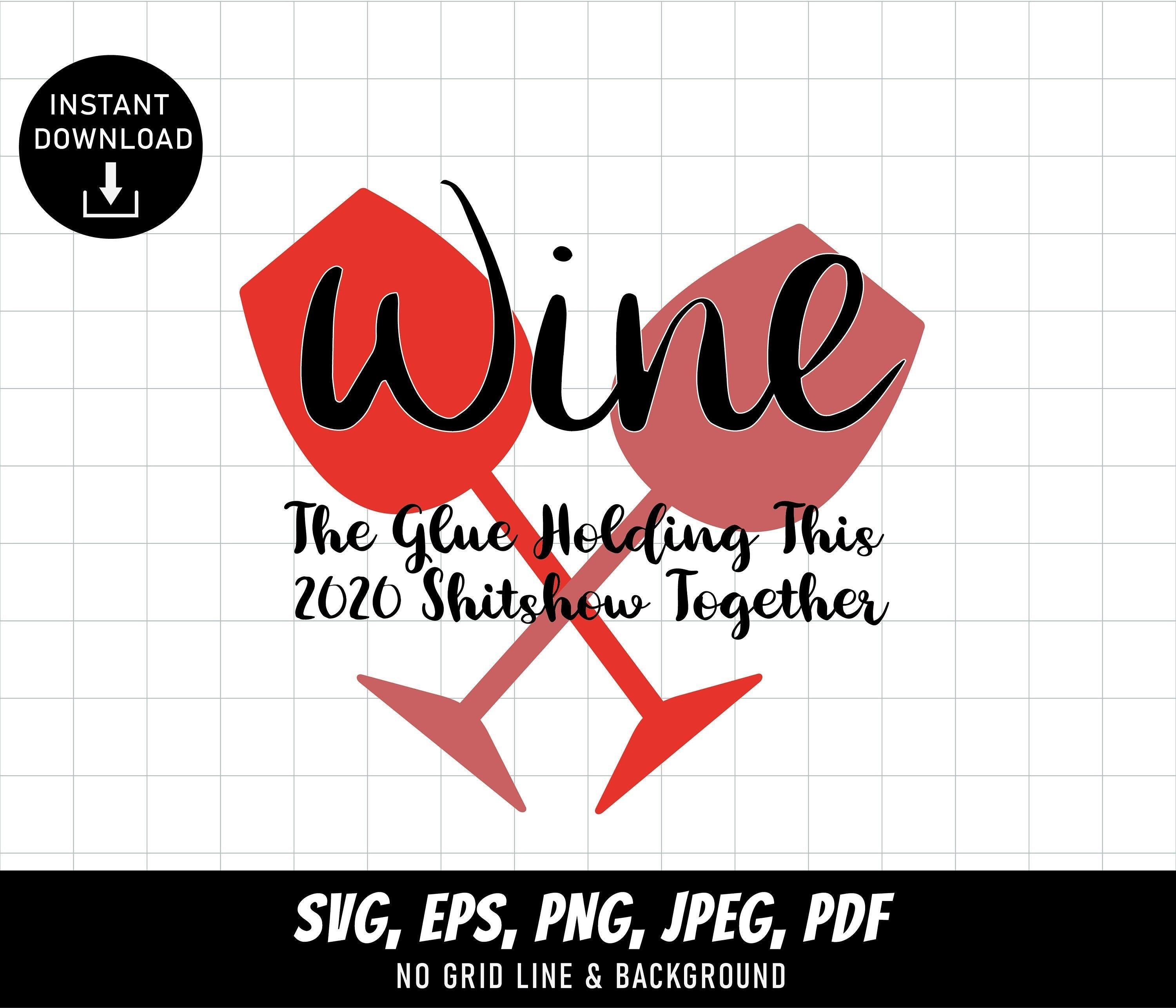 Wine The Glue Holding This 2020 Shitshow Together Instant Svg Etsy In 2020 Digital Graphic Design Etsy Help Hold On