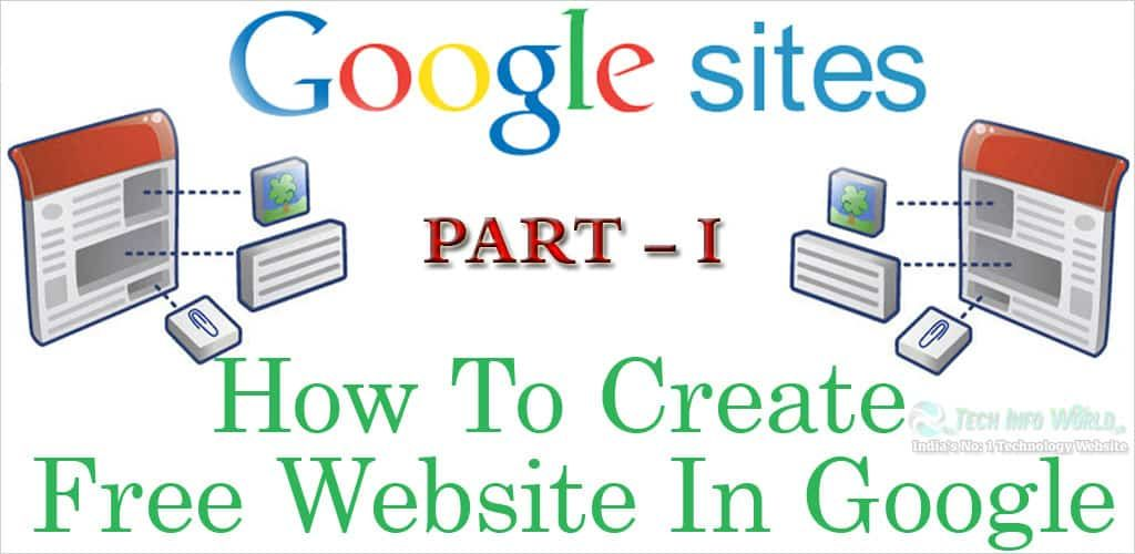 How To Create Free Website In Google Part 1 Tech Info World Create Website Free Google Website Design Free Website