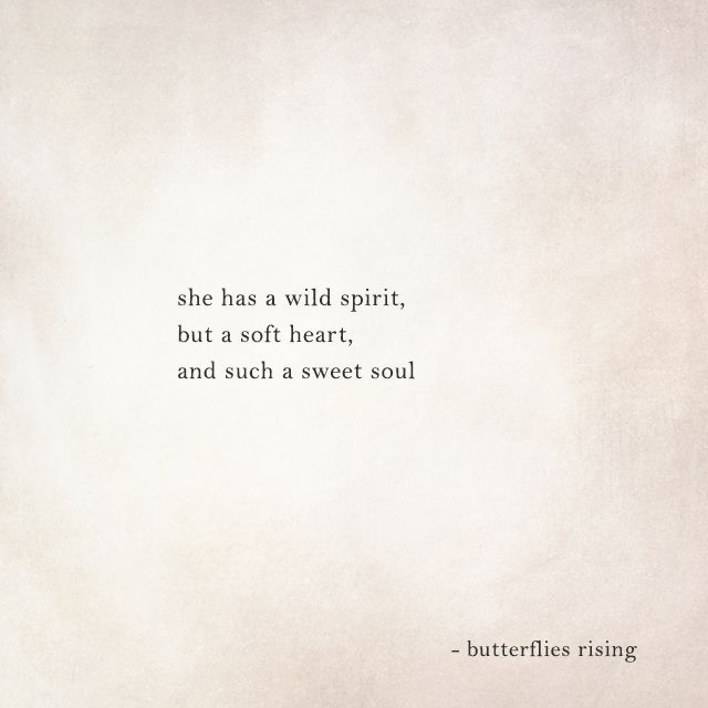 she has a wild spirit, but a soft heart, and such a sweet soul