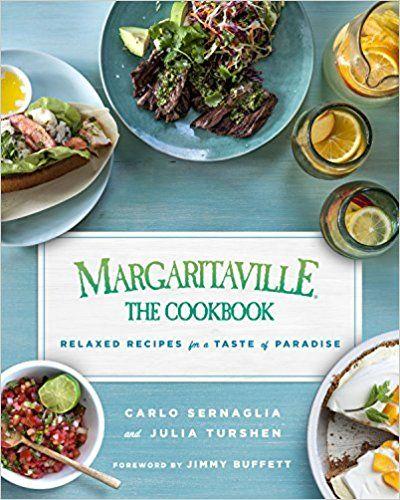 Margaritaville The Cookbook Relaxed Recipes For A Taste Of Paradise Carlo Sernaglia Julia Turshen Jimmy Buffet Recipes Wine Recipes Margaritaville Recipes