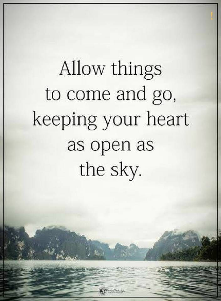 Quotes Allow Things To Come And Go Keeping Your Heart As Open As The Sky Open Heart Quotes Quotes Inspirational Positive New Quotes