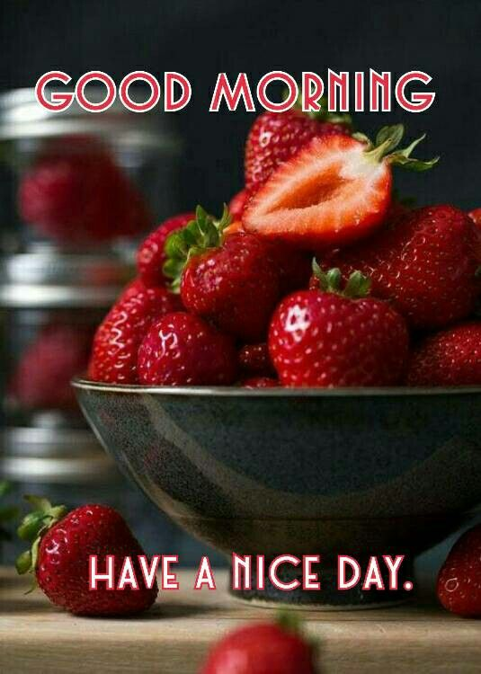 Good Morning Have A Nice Day. Strawberries
