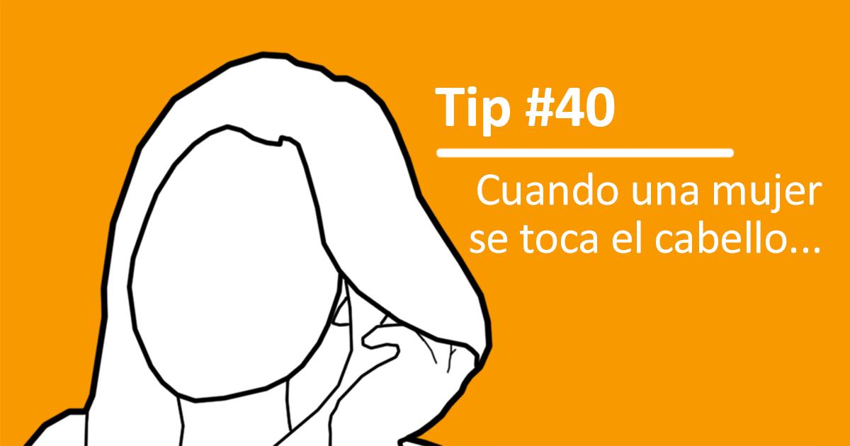 Tip 40: Cuando Una Mujer Se Toca El Cabello