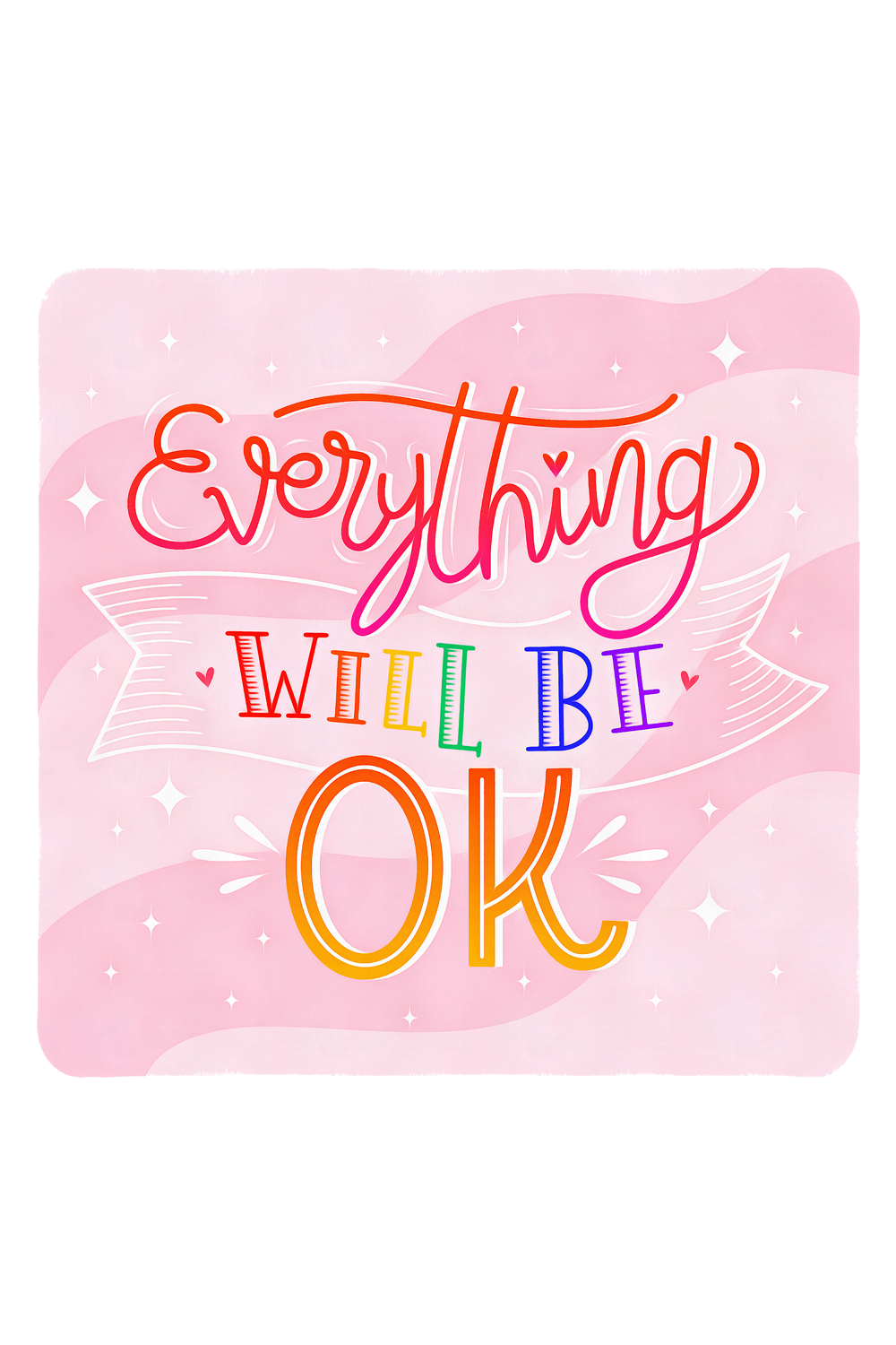 Everything Will Be OK - Quotes Inspirational, Motivational and Life Enhancing
