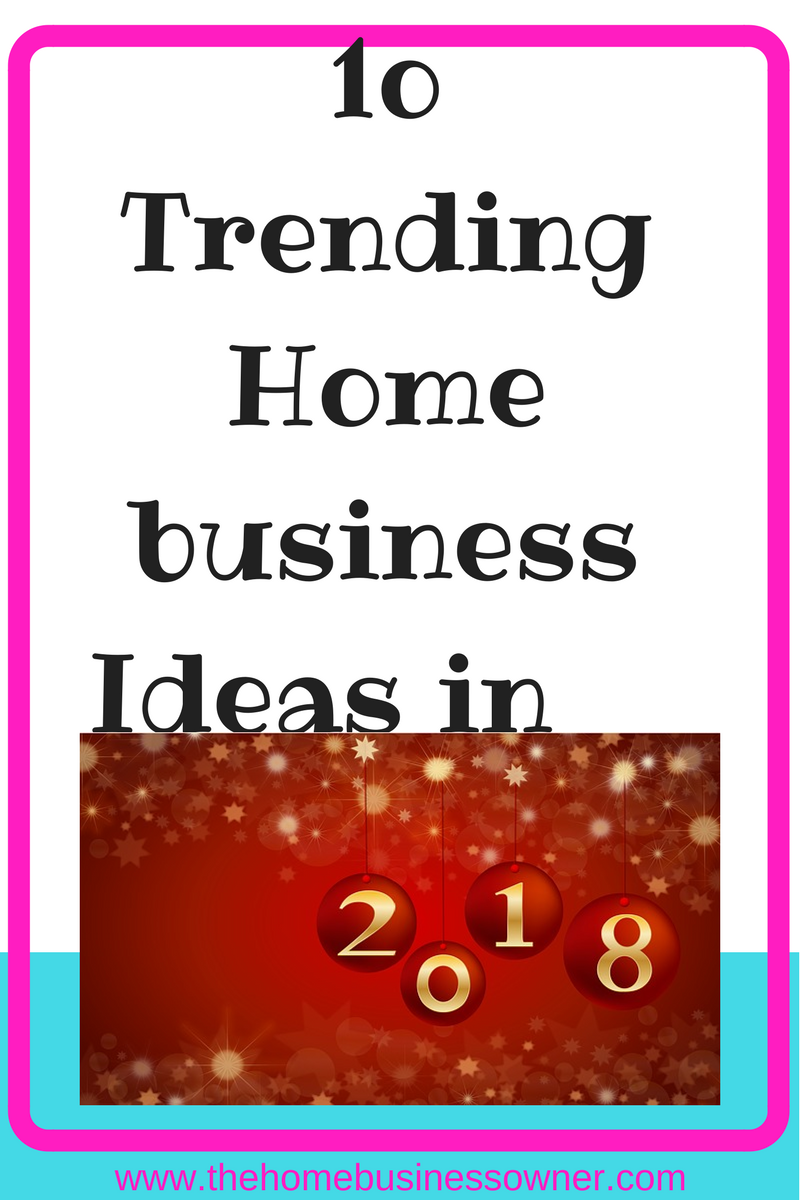 10 Trending Home Business ideas in 2018- The Homebusinessowner ...