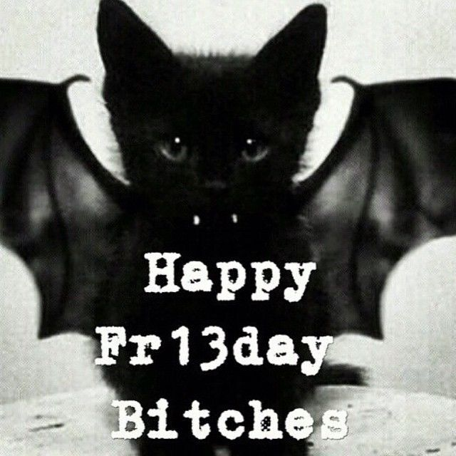 Happy Friday the 13th Bitches