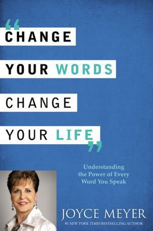 Change Your Words, Change Your Life: Understanding the Power of Every Word You Speak  by Joyce Meyer 5/5 stars