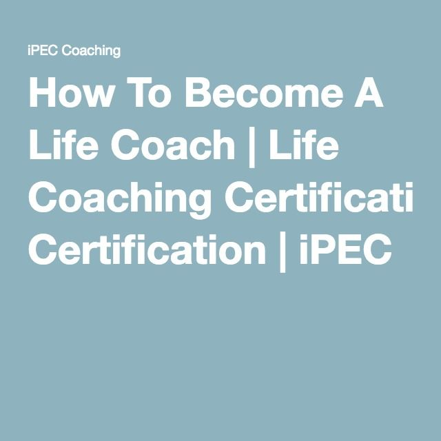How To Become A Life Coach Life Coaching Certification Ipec