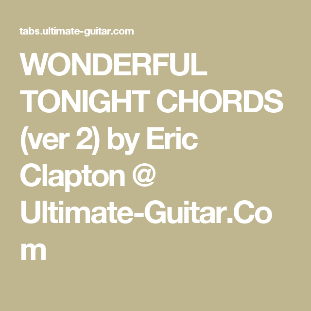 Wonderful Tonight Chords Ver 2 By Eric Clapton Ultimate Guitar