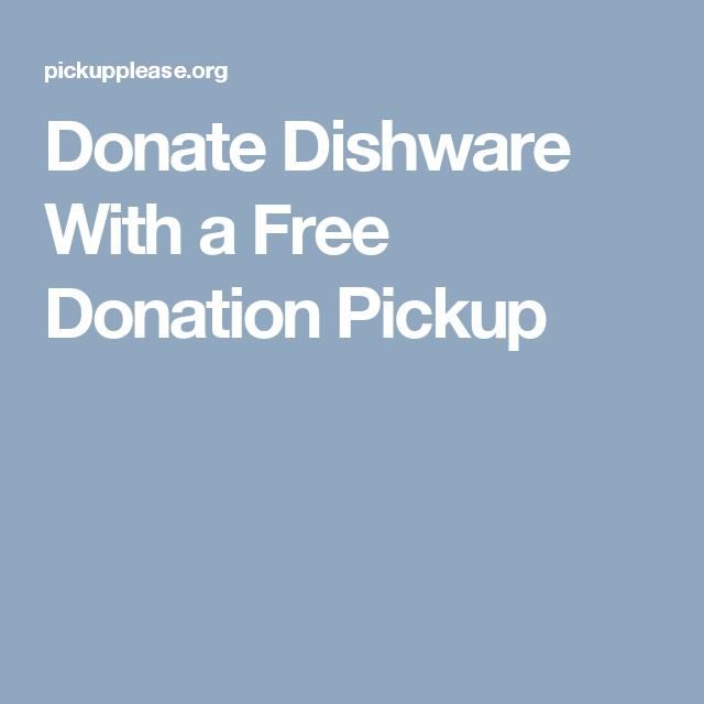 Donate Dishware With A Free Donation Pickup Donate Dishware Free