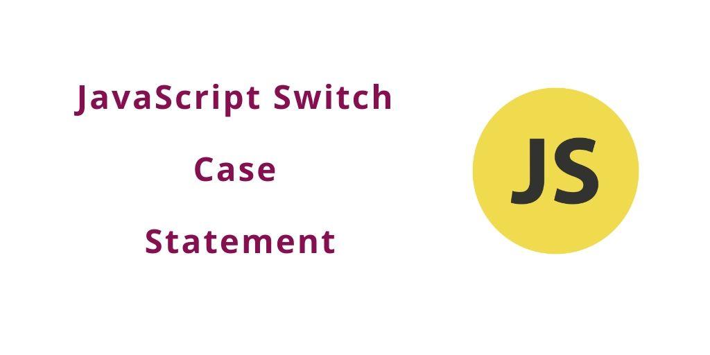Javascript Switch Case Statement Tuts Make In 2020 Javascript Statement Switch Statement