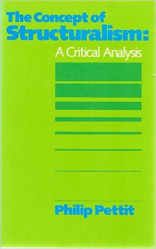 The concept of structuralism  a critical analysis \/ Philip Pettit - critical analysis