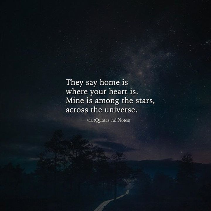 They Say Home Is Where Your Heart Is Mine Is Among The Stars Across The Universe Via Http Ift Tt 2ky5ce8 Galaxy Quotes Astronomy Quotes Space Quotes