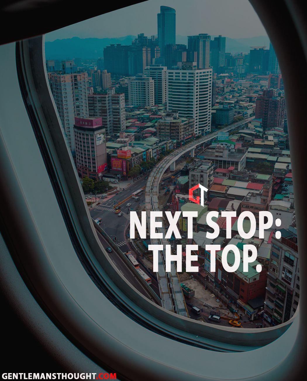 Next Stop The Top Motivational Photos Hd Wallpaper Quotes Success Quotes