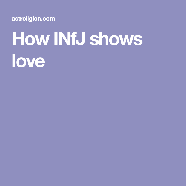 How INFJs Show Love – 7 Signs An INFJ Likes You | INFJ