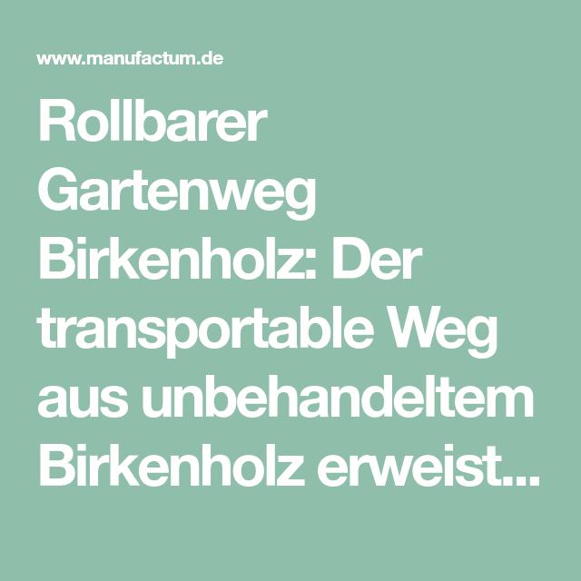 Rollbarer Gartenweg Birkenholz Manufactum Birke Holz Birkenholz Birke