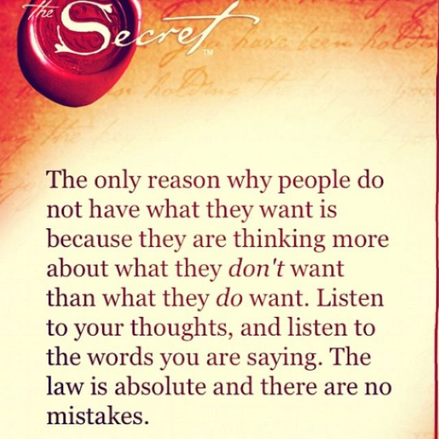 Thinking About What You Don T Want Instead Of What Do You Want Secret Law Of Attraction Secret Quotes Law Of Attraction