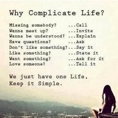 We Just Have One Life Keep It Simple Why Complicate Life Simple Life Quotes Words