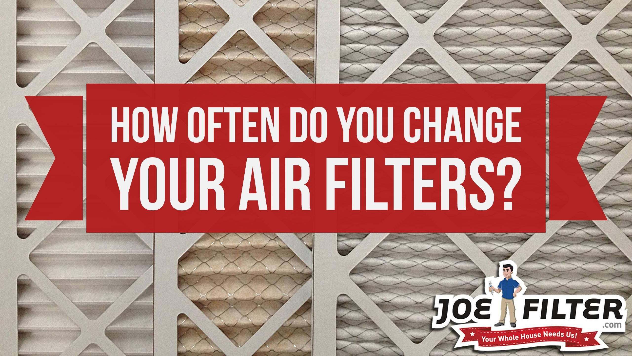 How often do you change your homes air filters? We