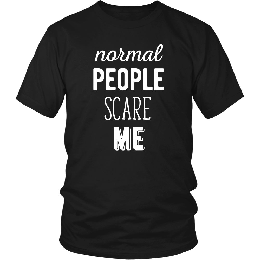 Normal people scare me Funny T Shirt