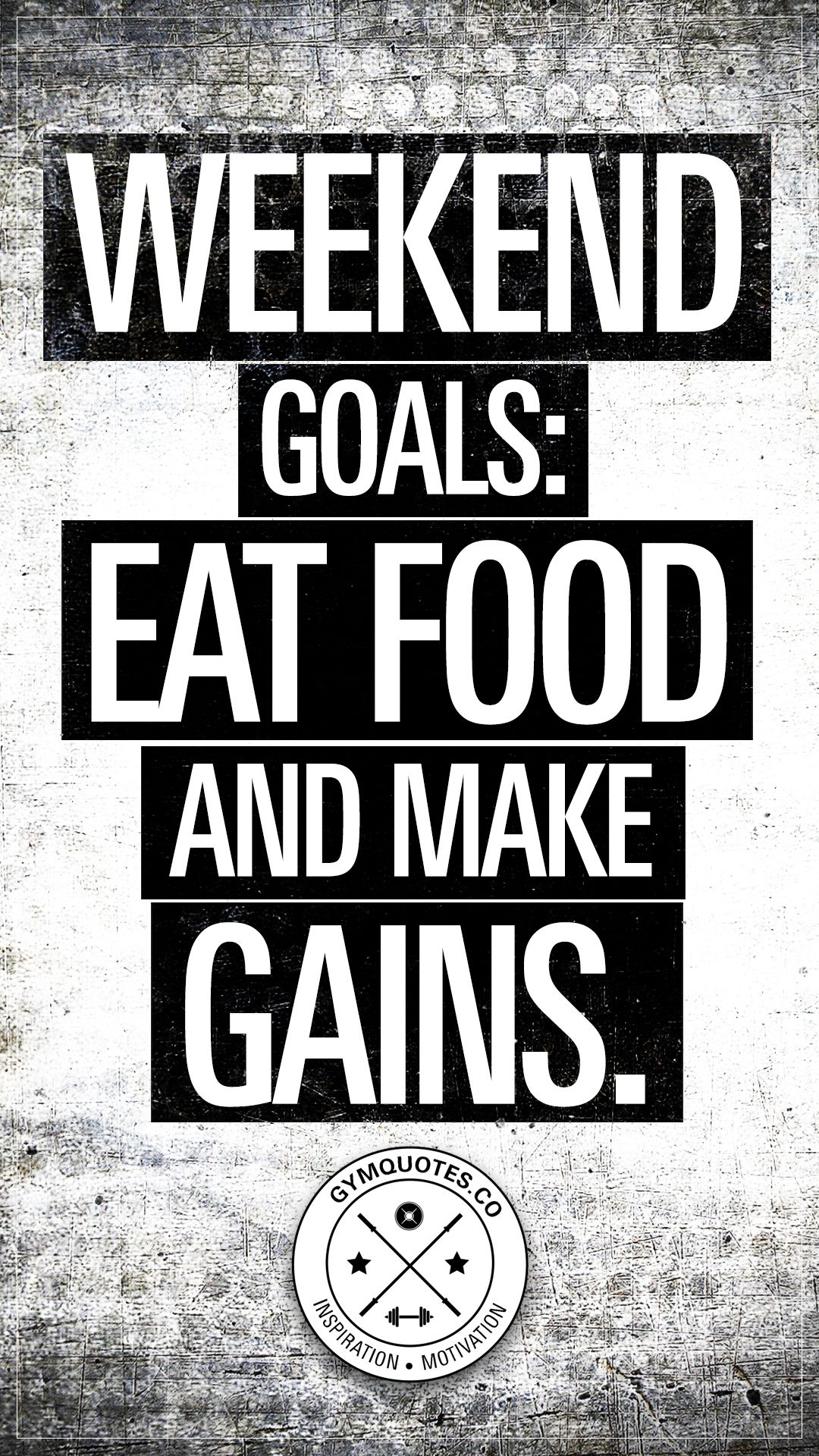 Weekend Goals Eat Food And Make Gains Fitness Inspiration Quotes Gym Quote Motivation