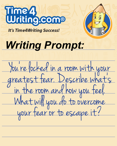 You Re Locked In A Room With Your Greatest Fear Describe What S The And How Feel Will Do To Overcome Writing Prompt Prompts Essay On