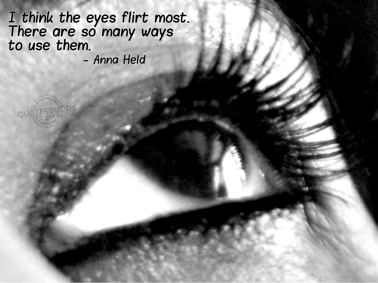 i think the eyes flirt most. There are many ways to use them   Quotes about eyes