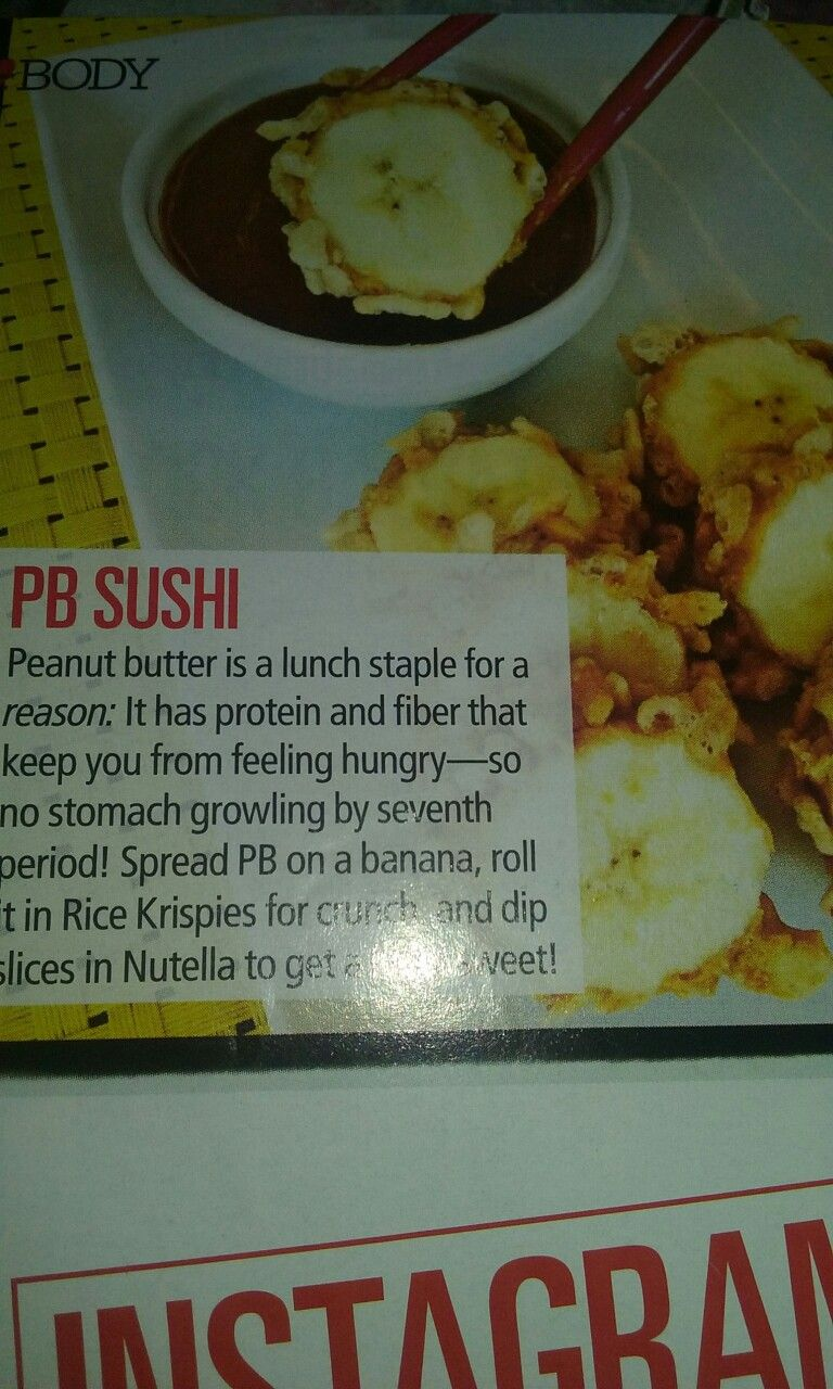 Pb sushi- instructions spread pb on a banana ,roll it in rice krispies , dip it in some nutella to get a hit of sweet