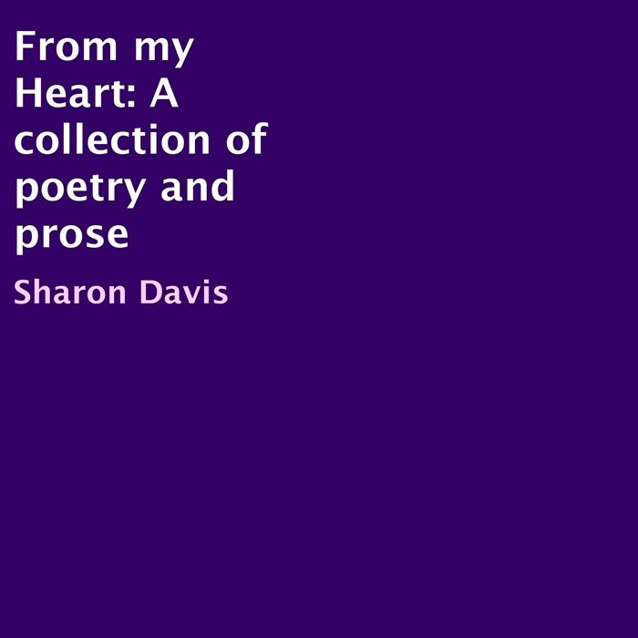 Listen to From My Heart A Collection of Poetry and Prose audiobook by Sharon Davis Sharon Davis  A followup collection to Through My Eyes From My Heart includes new poetr...