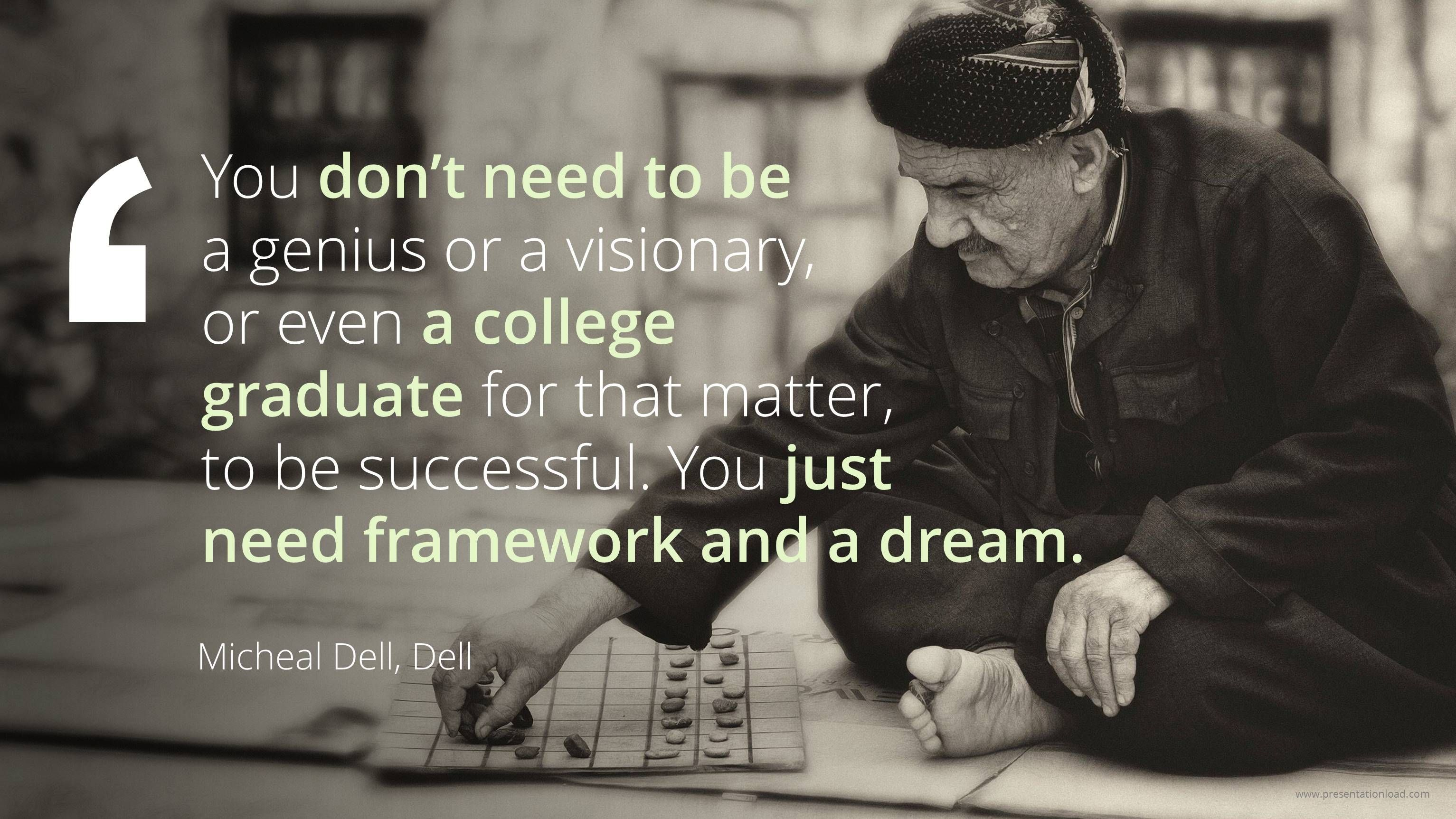 You Dont Need To Be A Genius Or Visionary Even College Graduate For That Matter Successful Just Framework And Dream