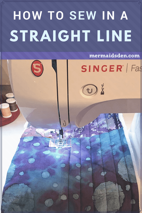 How to Sew in a Straight Line — The Mermaid's Den