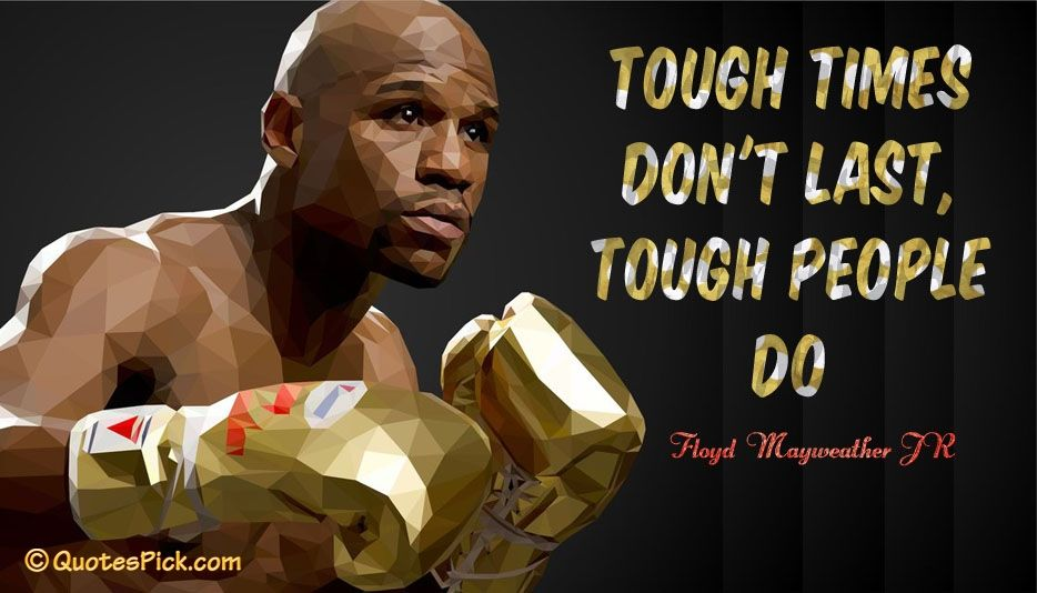 Tough Times Dont Last Tough People Do Floyd Mayweather Jr Quote