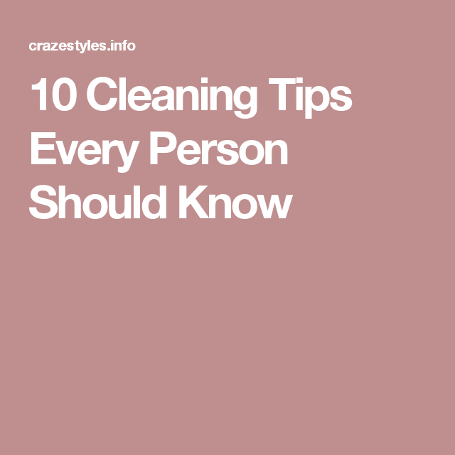 10 Cleaning Tips Every Person Should Know   Cleaning   Pinterest ...